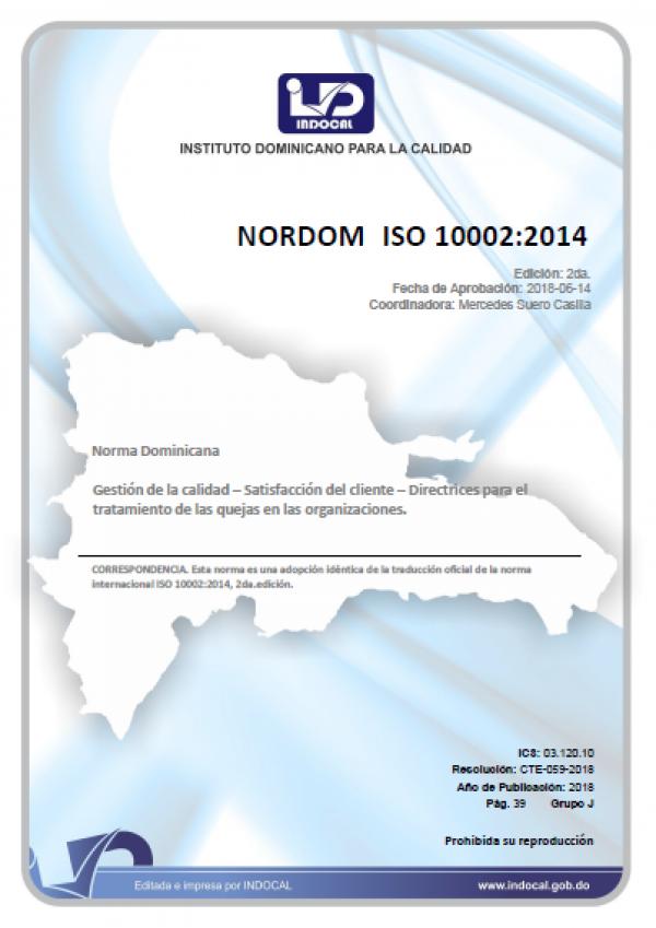 NORDOM ISO 10002:2014 - GESTIÓN DE LA CALIDAD - SATISFACCIÓN DEL CLIENTE - DIRECTRICES PARA EL TRATAMIENTO DE LAS QUEJAS EN LAS ORGANIZACIONES.